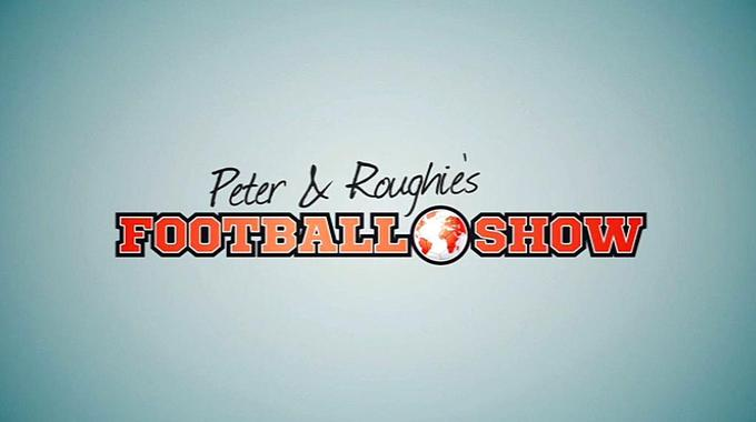 Peter & Roughie's Football Show - Thu 11 Feb, 7.05 pm