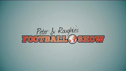 Peter and Roughie's Football Show